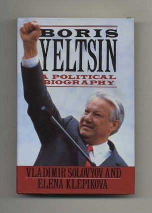 Boris Yeltsin: A Political Biography - 1st US Edition/1st Printing