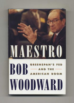 Maestro: Greenspan's Fed and the American Boom - 1st Edition/1st Printing. Bob Woodward