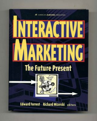 Interactive Marketing: The Future Present - 1st Edition/1st Printing. Edward Forrest, Richard...