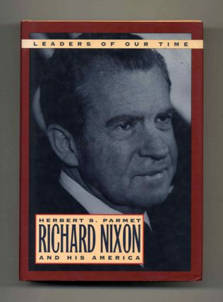 Richard Nixon and His America. Herbert S. Parmet.