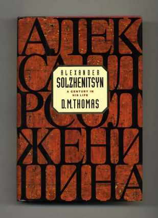 Alexander Solzhenitsyn: A Century in His Life - 1st Edition/1st Printing. D. M. Thomas
