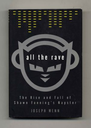 All the Rave: The Rise and Fall of Shawn Fanning's Napster - 1st Edition/1st Printing