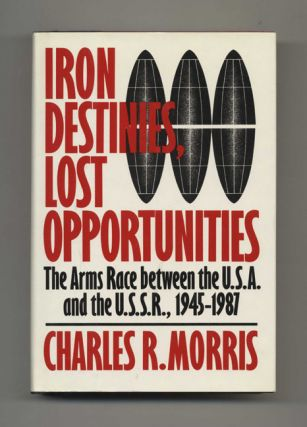 Iron Destinies, Lost Opportunities: The Arms Race between the U.S.A. and the U.S.S.R., 1945-1987 ...