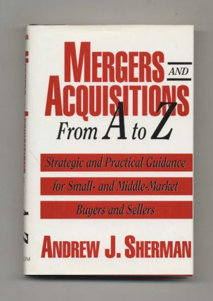 Mergers and Acquisitions From A to Z: Strategic and Practical Guidance for Small- and...