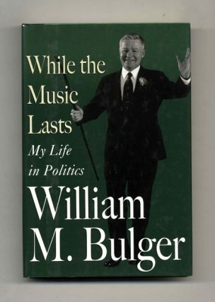 While the Music Lasts: My Life in Politics - 1st Edition/1st Printing. William M. Bulger