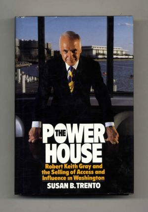 The Power House: Robert Keith Gray and the Selling of Access and Influence in Washington - 1st...