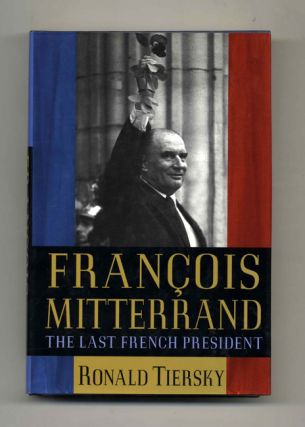 François Mitterrand: The Last French President - 1st Edition/1st Printing