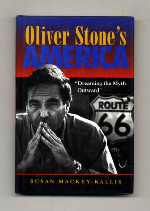 "Oliver Stone's America: ""Dreaming the Myth Outward"" - 1st Edition/1st Printing"