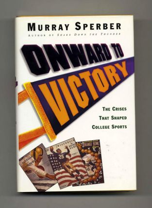 Onward to Victory: The Crises That Shaped College Sports - 1st Edition/1st Printing