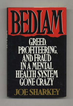 Bedlam: Greed, Profiteering, and Fraud in a Mental Health System Gone Crazy - 1st Edition/1st...
