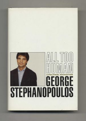 All Too Human: A Political Education - 1st Edition/1st Printing