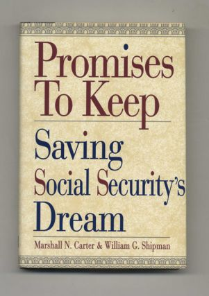 Promises to Keep: Saving Social Security's Dream - 1st Edition/1st Printing. Marshall N. Carter,...