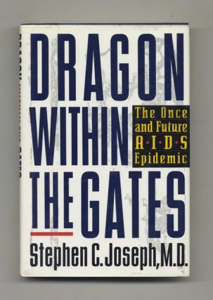 Dragon Within the Gates: The Once and Future AIDS Epidemic - 1st Edition/1st Printing. Stephen...