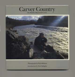Carver Country: The World of Raymond Carver - 1st Edition/1st Printing. Bob Adelman, Tess Gallagher
