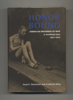 Honor Bound: American Prisoners of War in Southeast Asia, 1961-1973. Stuart I. Rochester,...
