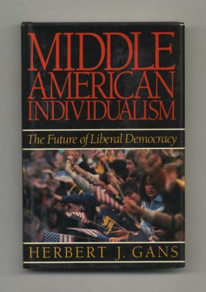 Middle American Individualism: The Future Of Liberal Democracy - 1st Edition/1st Printing