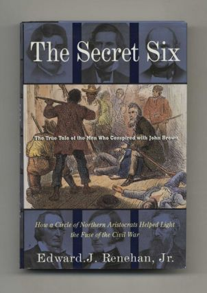 The Secret Six: The True Tale of the Men Who Conspired with John Brown - 1st Edition/1st...