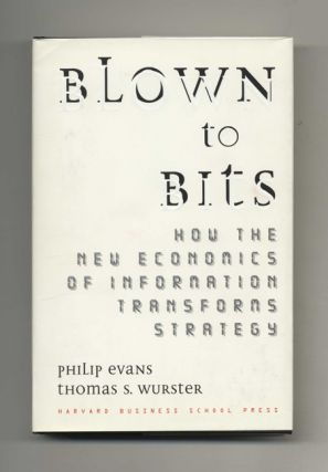 Blown to Bits: How the New Economics of Information Transforms Strategy. Philip Evans, Thomas S....