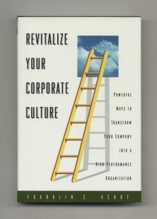 Revitalize Your Corporate Culture: Powerful Ways to Transform Your Company into a...