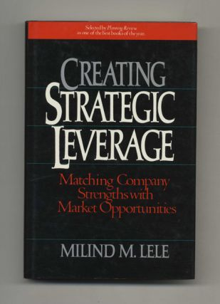 Creating Strategic Leverage: Matching Company Strengths with Market Opportunities - 1st Edition/1st Printing