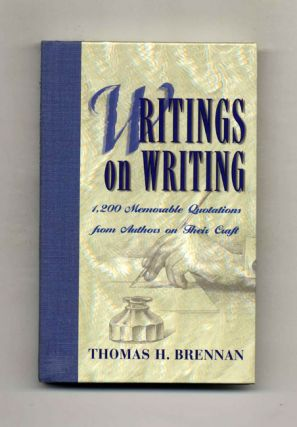 Writing on Writing: 1,200 Memorable Quotations from Authors on Their Craft. Thomas H. Brennan