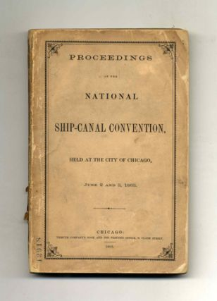 Proceedings of the National Ship-Canal Convention Held at the City of Chicago, June 2 and 3
