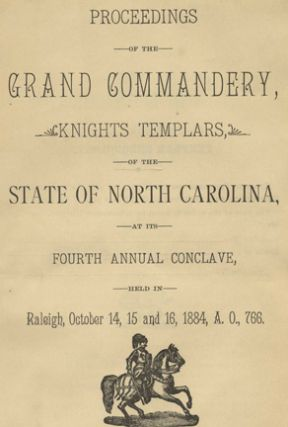 Proceedings of the Grand Commandery, Knights Templars, of the State of North Carolina, at its Fourth Annual Conclave, Held in Raleigh, October 14, 15, and 16, 1884, A.O.,766