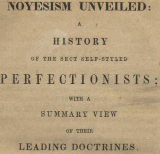 Noyesism Unveiled: A History of the Sect Self-Styled Perfectionists; With a Summary View of Their Leading Doctrines