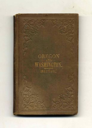 Oregon: Comprising a Brief History and Full Description of the Territories of Oregon and Washington ... .