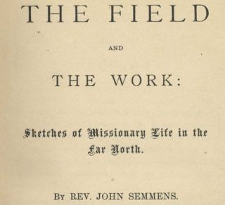 The Field And The Work: Sketches Of Missionary Life In The Far North