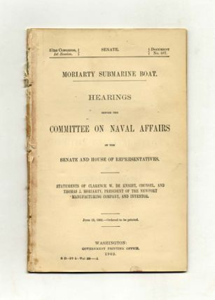 Moriarty Submarine Boat. Hearings before the Committee on Naval Affairs of the Senate and House...