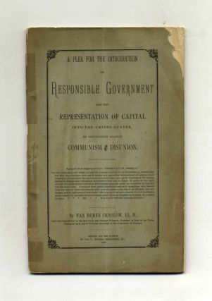 A Plea for the Introduction of Responsible Government and the Representation of Capital into the United States, As Safeguards Against Communism and Disunion