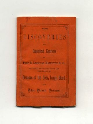 The Discoveries and Unparalleled Experience of Prof. R. Leonidas Hamilton, M. D., with Regard to the Nature and Treatment of Diseases of the Liver, Lungs, Blood...Containing Also, a Biographical Sketch of His Life with the Common Sense Theory of Dise