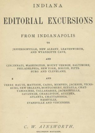 Indiana Editorial Excursions from Indianapolis to Jeffersonville, New Albany, Leavenworth and Wyandotte Cave, ....