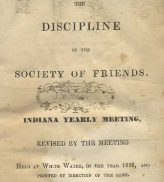 The Discipline of the Society of Friends, of Indiana Yearly Meeting, Revised by the Meeting Held at White Water, in the Year 1838, and Printed by Direction of the State