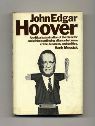 John Edgar Hoover: An Inquiry into the Life and Times of John Edgar Hoover, and His Relationship...
