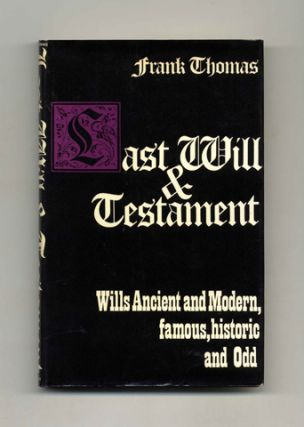 Last Will and Testament: Wills, Ancient and Modern - 1st Edition/1st Printing