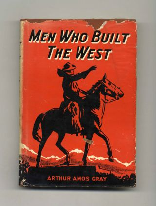 Men Who Built the West - 1st Edition/1st Printing