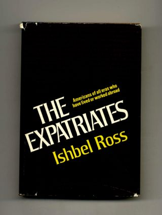 The Expatriates: Americans of all Eras Who Have Lived or Worked Abroad - 1st Edition/1st Printing