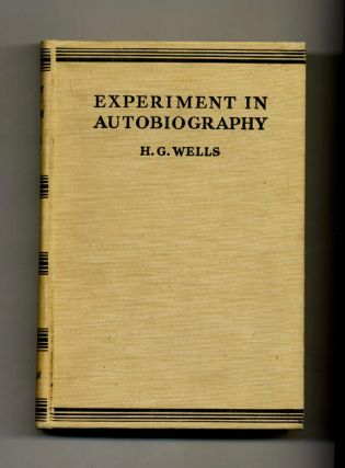 Experiment in Autobiography - 1st Edition/1st Printing. H. G. Wells