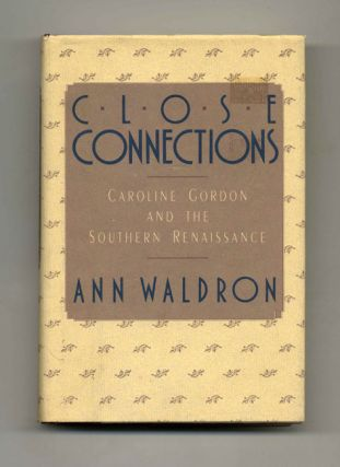 Close Connections: Caroline Gordon and the Southern Renaissance - 1st Edition/1st Printing