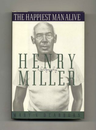 The Happiest Man Alive: A Biography of Henry Miller - 1st Edition/1st Printing