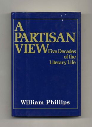 A Partisan View: Five Decades of the Literary Life - 1st Edition/1st Printing