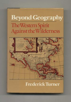 Beyond Geography: The Western Spirit Against the Wilderness - 1st Edition/1st Printing