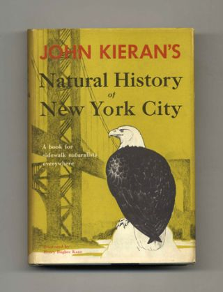 A Natural History of New York City: a Personal Report after Fifty Years of Study & Enjoyment...