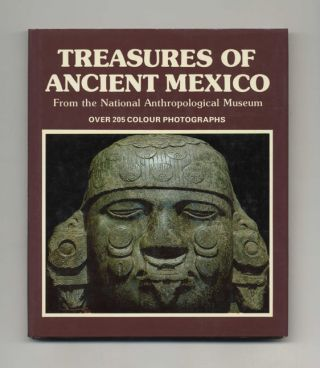 Treasures of Ancient Mexico from the National Anthropological Museum. Maria Antonieta Cervantes