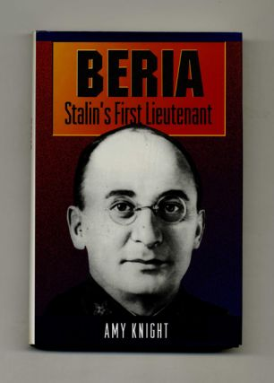 Beria: Stalin's First Lieutenant - 1st Edition/1st Printing. Amy Knight
