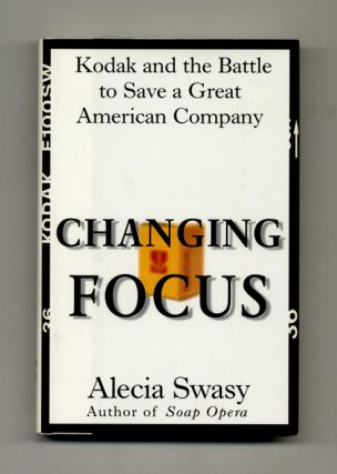 Changing Focus: Kodak and the Battle to Save a Great American Company - 1st Edition/1st Printing