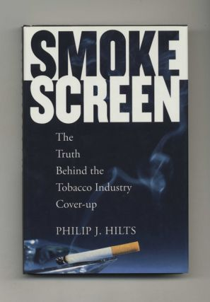 Smoke Screen: The Truth Behind the Tobacco Industry Cover-Up - 1st Edition/1st Printing. Philip...