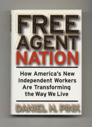Free Agent Nation: How America's New Independent Workers Are Transforming the Way We Live - 1st...